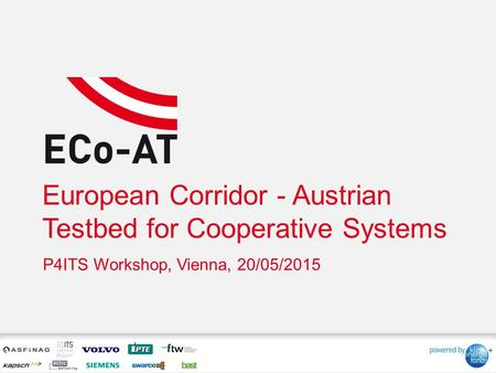 European Corridor - Austrian Testbed for Cooperative Systems P4ITS Workshop, Vienna, 20/05/2015.