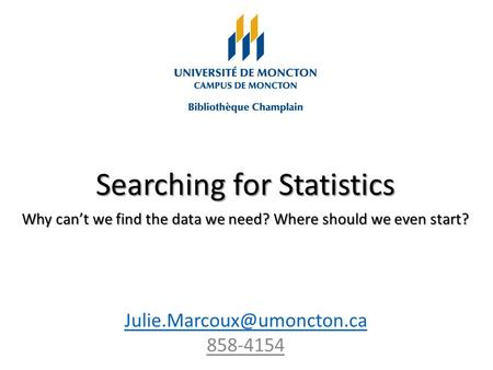 Searching for Statistics Why can't we find the data we need? Where should we even start? 858-4154.