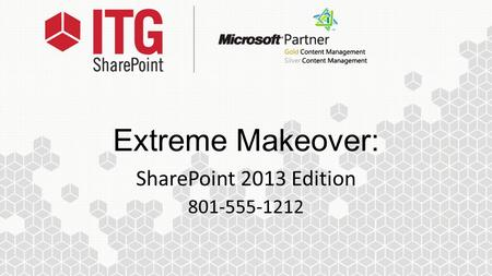 Extreme Makeover: SharePoint 2013 Edition 801-555-1212.