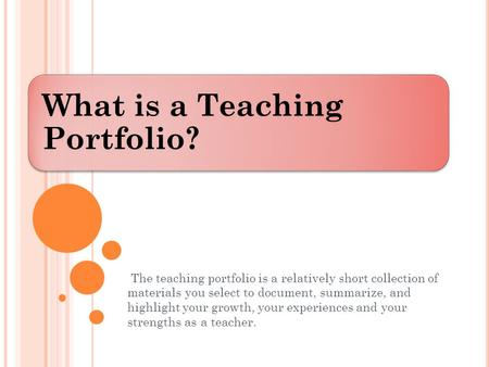 What is a Teaching Portfolio? The teaching portfolio is a relatively short collection of materials you select to document, summarize, and highlight your.