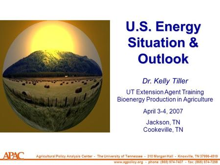 Southeastern Regional Center Tennessee Agricultural Experiment Station U.S. Energy Situation & Outlook April 3-4, 2007 Jackson, TN Cookeville, TN Dr. Kelly.