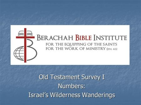 Old Testament Survey I Numbers: Israel's Wilderness Wanderings