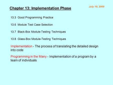 Chapter 13: Implementation Phase 13.3 Good Programming Practice 13.6 Module Test Case Selection 13.7 Black-Box Module-Testing Techniques 13.8 Glass-Box.