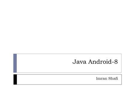Java Android-8 Imran Shafi. Lecture Contents  Debugging Android Projects  Java/XML Errors  Debugger  Logcat Utility  Android Debug Bridge (adb) 