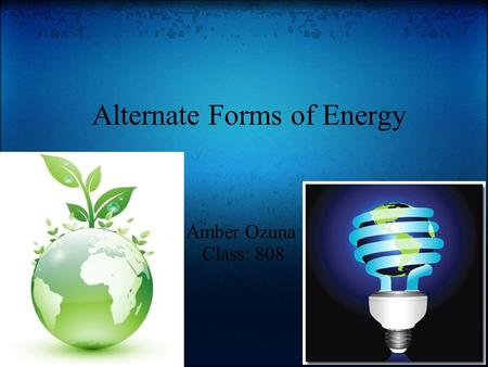 Alternate Forms of Energy Amber Ozuna Class: 808.