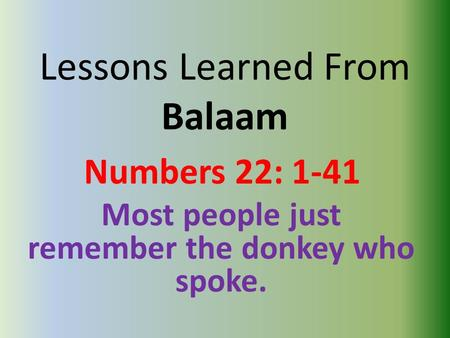 Lessons Learned From Balaam Numbers 22: 1-41 Most people just remember the donkey who spoke.