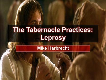 The Tabernacle Practices: Leprosy