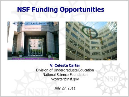 NSF Funding Opportunities V. Celeste Carter Division of Undergraduate Education National Science Foundation July 27, 2011.