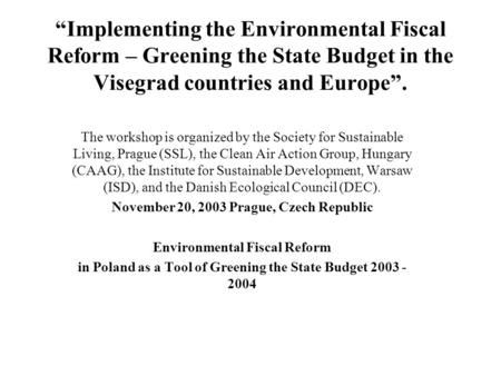 """Implementing the Environmental Fiscal Reform – Greening the State Budget in the Visegrad countries and Europe"". The workshop is organized by the Society."