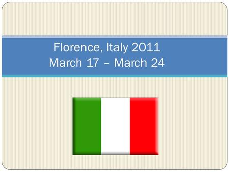 Florence, Italy 2011 March 17 – March 24. Weather Forecast  Average High 60  Average Low 40.