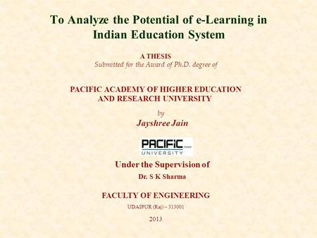To Analyze the Potential of e-Learning in Indian Education System A THESIS Submitted for the Award of Ph.D. degree of PACIFIC ACADEMY OF HIGHER EDUCATION.