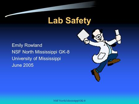 NSF North Mississippi GK-8 Lab Safety Emily Rowland NSF North Mississippi GK-8 University of Mississippi June 2005.