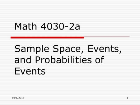 10/1/20151 Math 4030-2a Sample Space, Events, and Probabilities of Events.