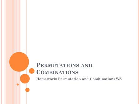 P ERMUTATIONS AND C OMBINATIONS Homework: Permutation and Combinations WS.
