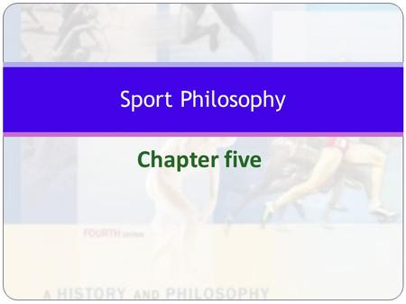 Chapter five Sport Philosophy. Student Learning Objectives 1. Understand philosophy as a formal field of study of Kinesiology & Physical Education 2.