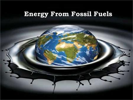 Energy From Fossil Fuels. 1. Energy sources and uses.