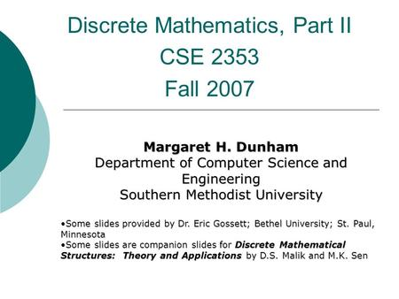 Discrete Mathematics, Part II CSE 2353 Fall 2007 Margaret H. Dunham Department of Computer Science and Engineering Southern Methodist University Some slides.