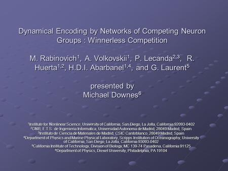 Dynamical Encoding by Networks of Competing Neuron Groups : Winnerless Competition M. Rabinovich 1, A. Volkovskii 1, P. Lecanda 2,3, R. Huerta 1,2, H.D.I.