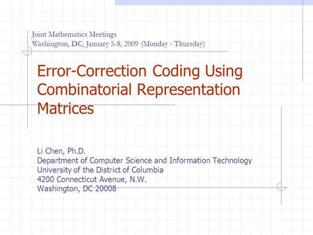 Error-Correction Coding Using Combinatorial Representation Matrices Li Chen, Ph.D. Department of Computer Science and Information Technology University.