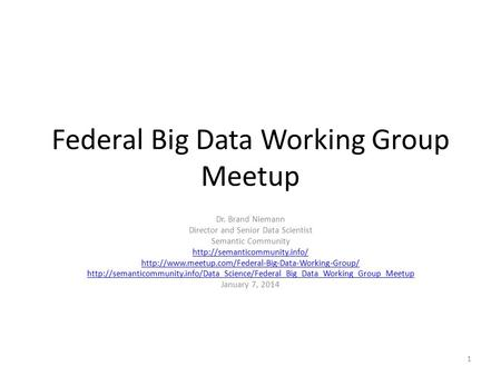 Federal Big Data Working Group Meetup Dr. Brand Niemann Director and Senior Data Scientist Semantic Community