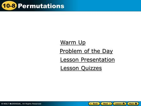 10-8 Permutations Warm Up Warm Up Lesson Presentation Lesson Presentation Problem of the Day Problem of the Day Lesson Quizzes Lesson Quizzes.