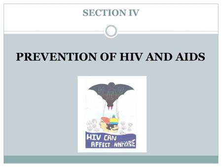 SECTION IV PREVENTION OF HIV AND AIDS. Module 11: HIV AND AIDS TRANSMISSION AND PREVENTION.