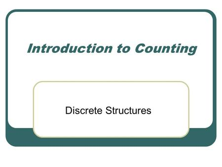 Introduction to Counting Discrete Structures. A Multiplication Principle.