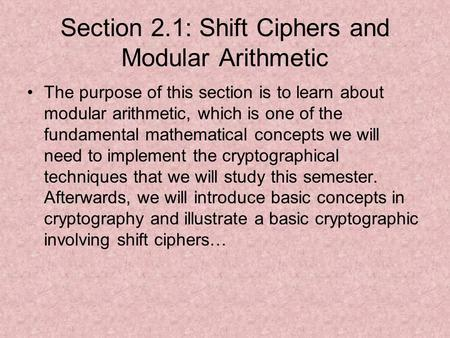 Section 2.1: Shift Ciphers and Modular Arithmetic The purpose of this section is to learn about modular arithmetic, which is one of the fundamental mathematical.