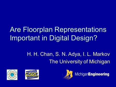 Are Floorplan Representations Important in Digital Design? H. H. Chan, S. N. Adya, I. L. Markov The University of Michigan.