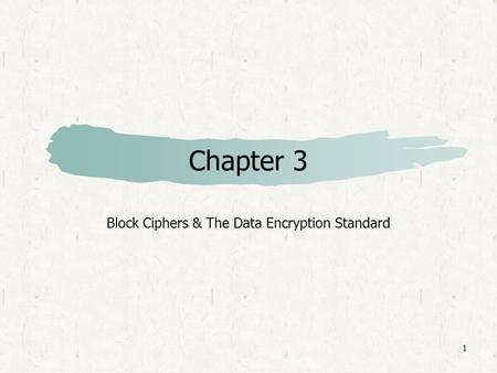 1 Chapter 3 Block Ciphers & The Data Encryption Standard.