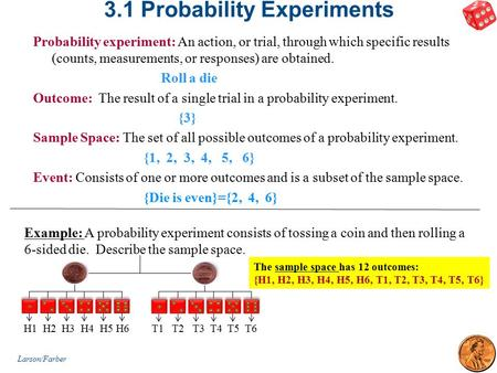 3.1 Probability Experiments Probability experiment: An action, or trial, through which specific results (counts, measurements, or responses) are obtained.