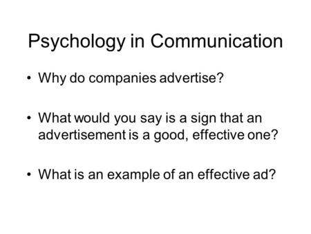 Psychology in Communication Why do companies advertise? What would you say is a sign that an advertisement is a good, effective one? What is an example.