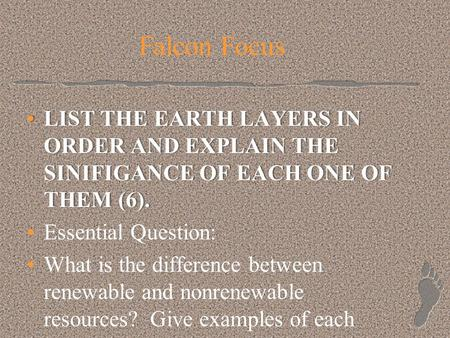 Falcon Focus LIST THE EARTH LAYERS IN ORDER AND EXPLAIN THE SINIFIGANCE OF EACH ONE OF THEM (6).LIST THE EARTH LAYERS IN ORDER AND EXPLAIN THE SINIFIGANCE.