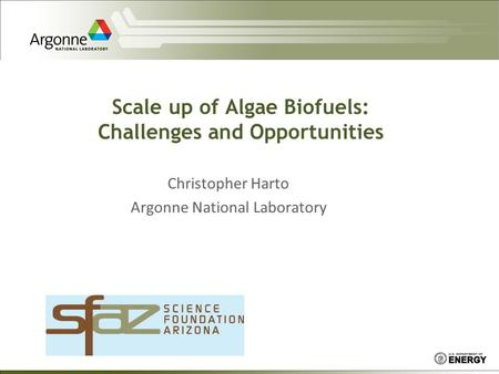 Scale up of Algae Biofuels: Challenges and Opportunities Christopher Harto Argonne National Laboratory.
