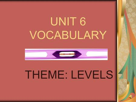 UNIT 6 VOCABULARY THEME: LEVELS EXTRA OUTSIDE/BEYOND.