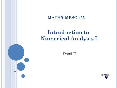 Introduction to Numerical Analysis I MATH/CMPSC 455 PA=LU.