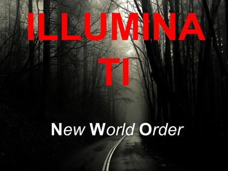 ILLUMINA TI New World Order. What is illuminati They are secretive organizations plotting to rule mankind with a single world government. Many historical.