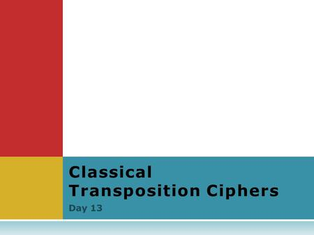 Day 13 Classical Transposition Ciphers. Objectives Students will be able to…  …understand what transposition ciphers are and how they are implemented.