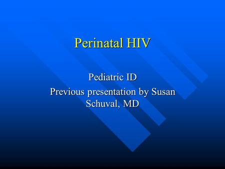 Pediatric ID Previous presentation by Susan Schuval, MD