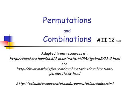 Permutations and Combinations Adapted from resources at:  and