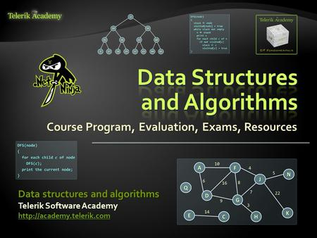 Course Program, Evaluation, Exams, Resources Telerik Software Academy  Data structures and algorithms.