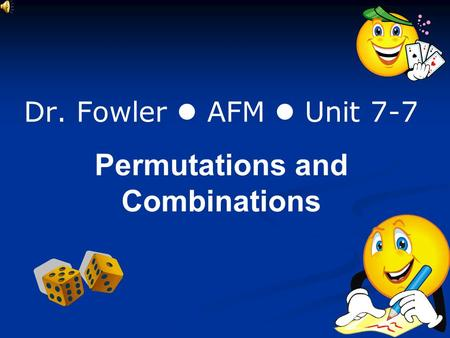 Dr. Fowler AFM Unit 7-7 Permutations and Combinations.