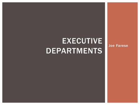 Joe Farese EXECUTIVE DEPARTMENTS. The mission of the Energy Department is to ensure America's security and prosperity by addressing its energy, environmental.