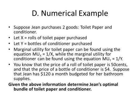 D. Numerical Example Suppose Jean purchases 2 goods: Toilet Paper and conditioner. Let X = rolls of toilet paper purchased Let Y = bottles of conditioner.