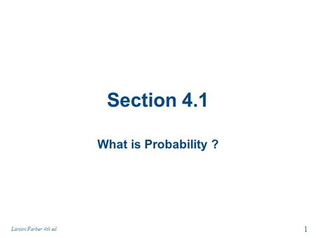 Section 4.1 What is Probability ? Larson/Farber 4th ed 1.
