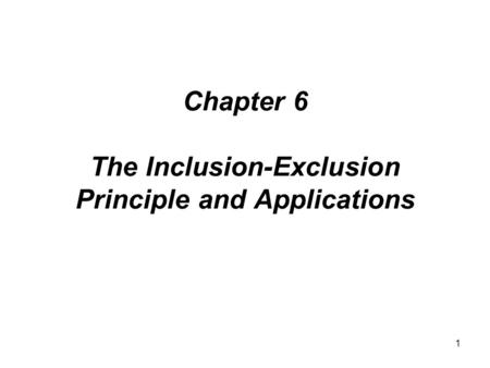 Module #15 - Combinatorics 1 Chapter 6 The Inclusion-Exclusion Principle and Applications.