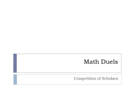 Math Duels Competition of Scholars. Rules  The class must be split into 2 groups.  Each group must select a team captain and they must do Rock-Paper-Scissors.