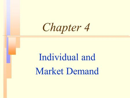 Chapter 4 Individual and Market Demand. Topics to be Discussed n Individual Demand n Income and Substitution Effects n Market Demand n Consumer Surplus.
