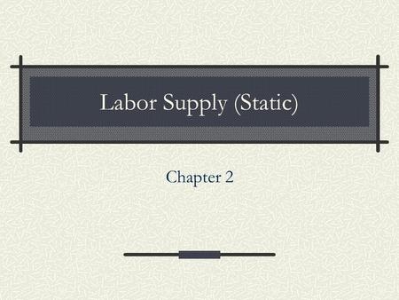 Labor Supply (Static) Chapter 2.
