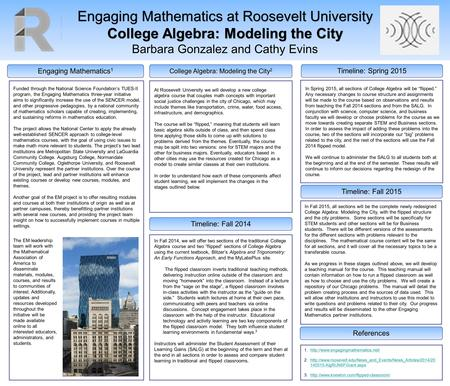 Engaging Mathematics at Roosevelt University College Algebra: Modeling the City Barbara Gonzalez and Cathy Evins Engaging Mathematics 1 Timeline: Fall.